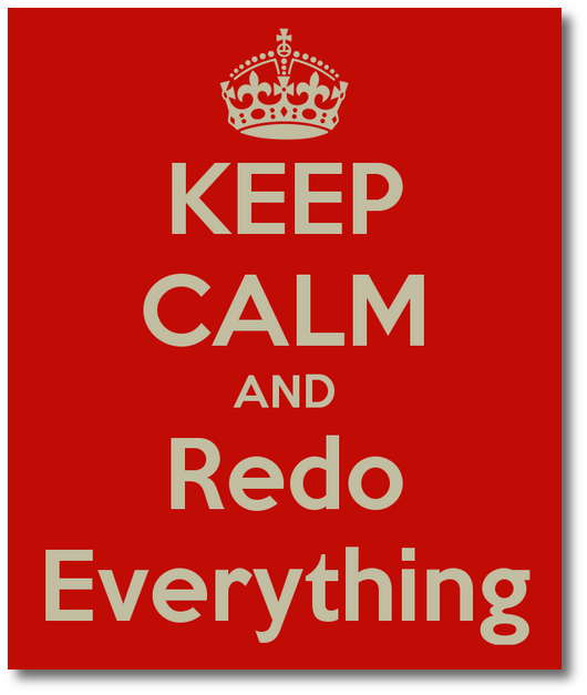 Keep Calm and Redo Everything