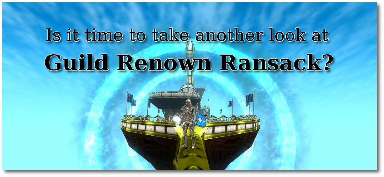 Is it time to take another look at guild renown ransack?
