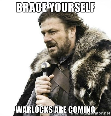 Brace Yourselves, Warlocks are coming