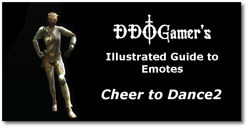 DDOGamer's Illustrated Guide to Emotes (Cheer to Dance2)