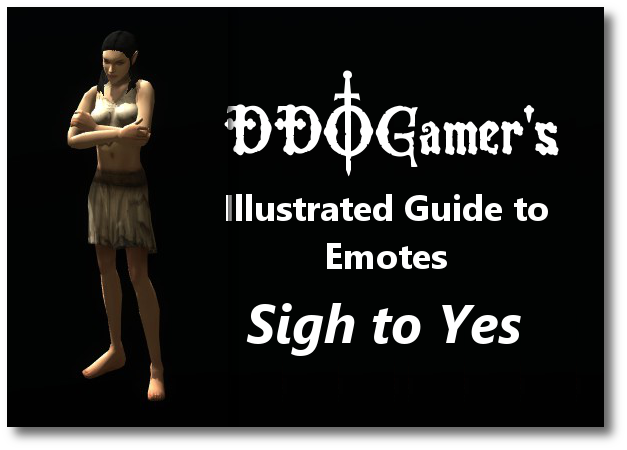 DDOGamer's Illustrated Guide to Emotes (Sigh to Yes)